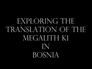 Bosnia Pyramids Exploring the Translation of the Megalith K1 Part 1