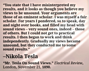 NIKOLA TESLA: RESULTS MATTER, NOT THE VIEWS OF OTHERS