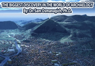 The biggest discovery in the world of archaeology By: Dr. Sam Osmanagich, Ph.D.