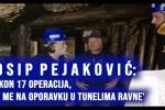 Josip Pejaković: 'Nakon 17 operacija, evo me na oporavku u tunelima Ravne'
